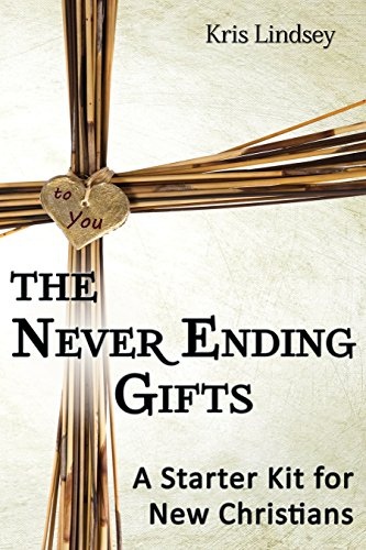 The Never Ending Gifts, A Starter Kit For New Christians
