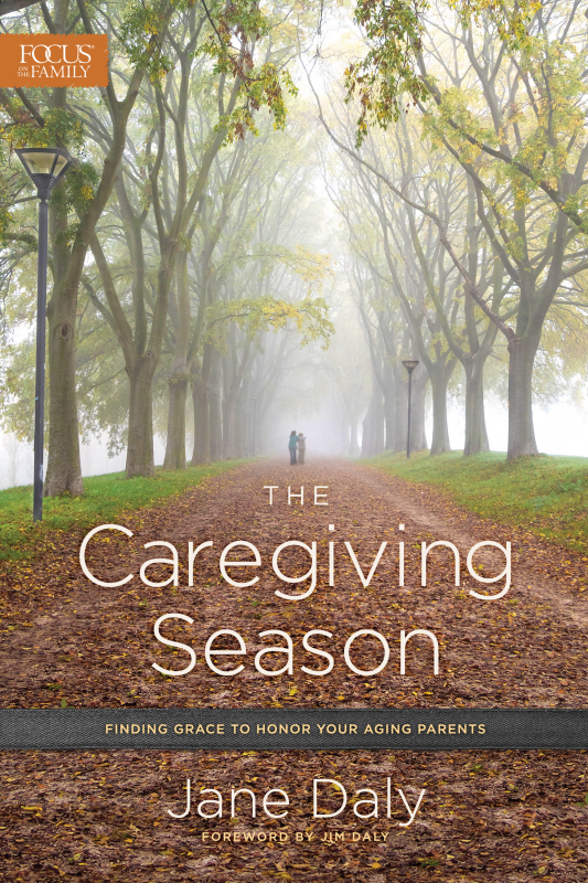 The Caregiving Season, Finding Grace to Honor Your Aging Parents