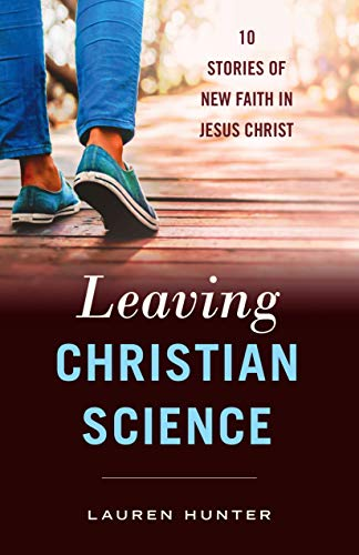 Leaving Christian Science: 10 Stories of New Faith in Jesus Christ